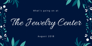 What's Going on at The Jewelry Center – August 2018